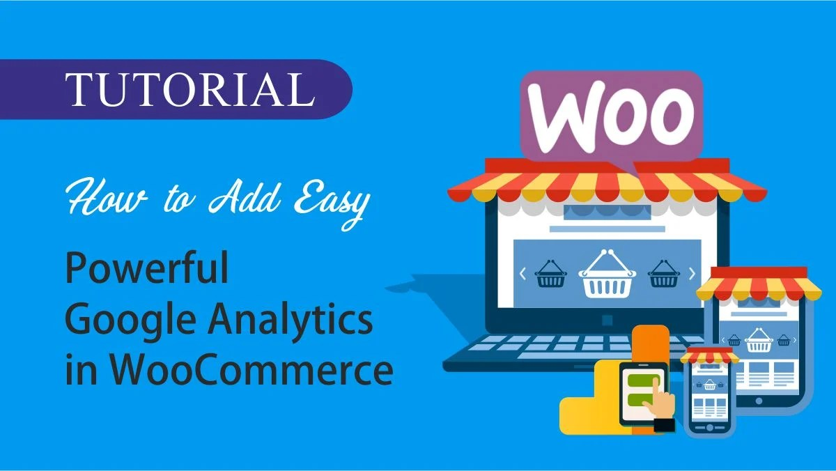 You are currently viewing How to Add Easy, Powerful Google Analytics in WooCommerce