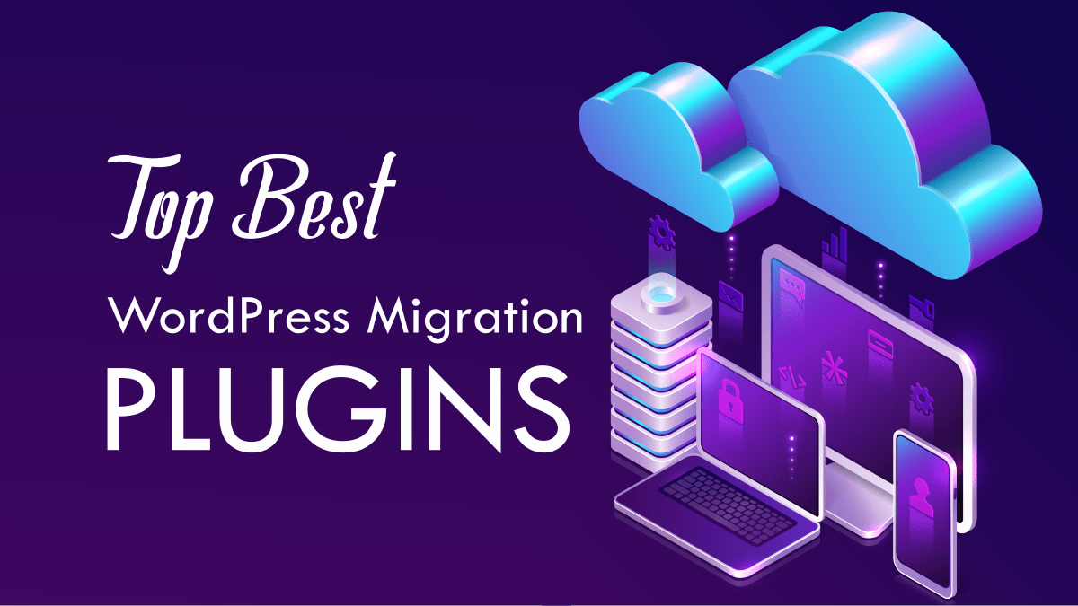 5 Best WordPress Migration Plugins to Migrate Your WordPress Site to a New Host(2021)