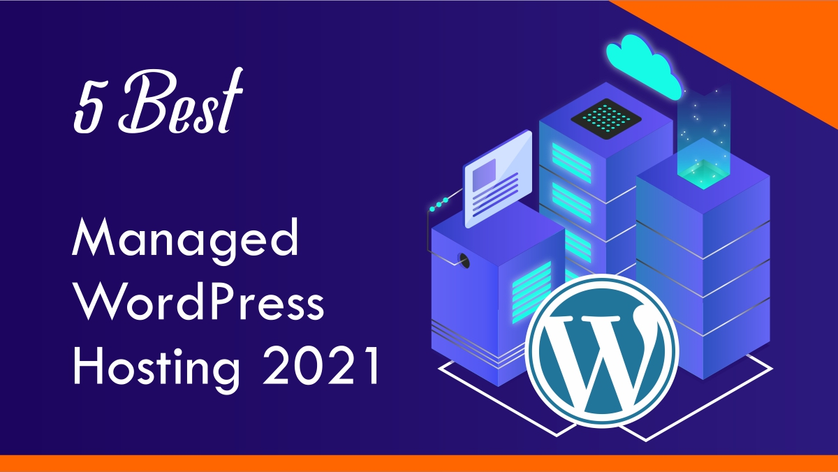 Read more about the article How to get a Managed WordPress Hosting? 5 Best Managed WordPress Hosting 2021