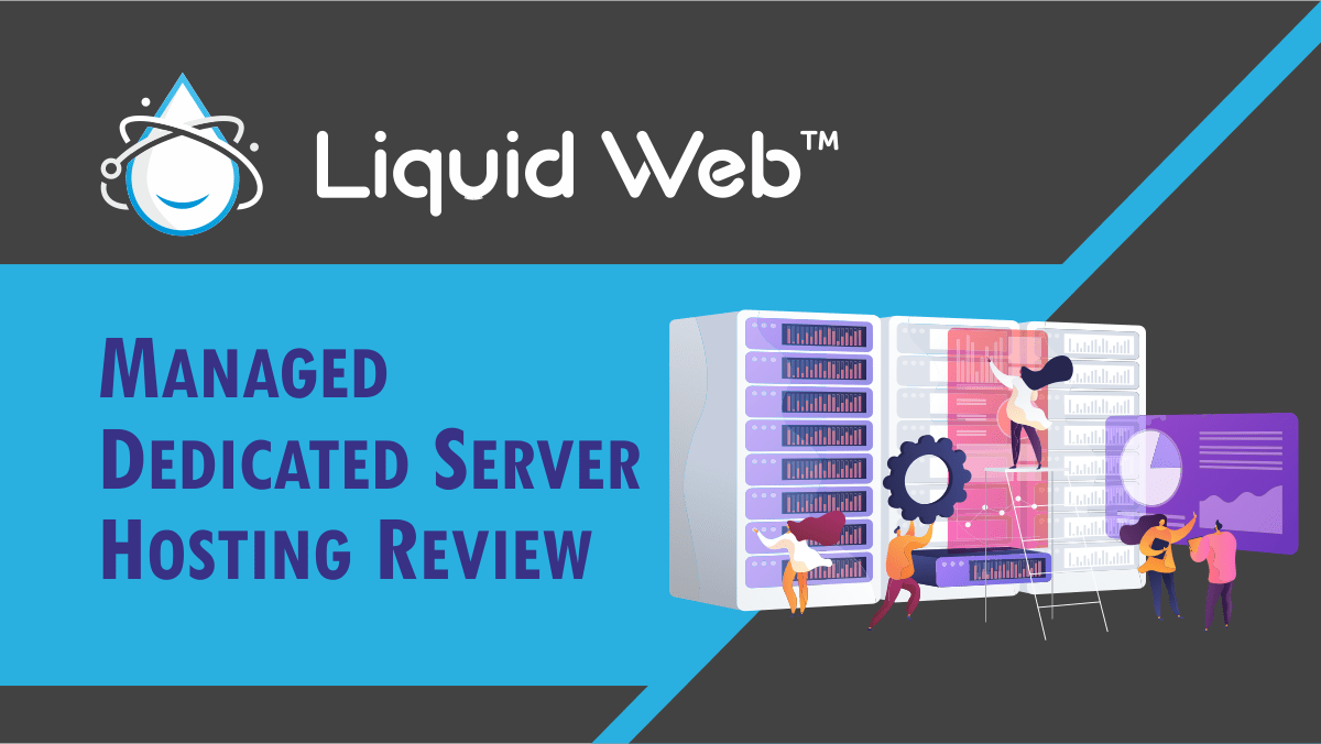 Read more about the article Liquid Web Managed Dedicated Server Hosting Review