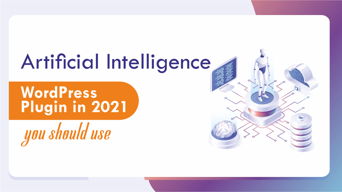 You are currently viewing WordPress Artificial Intelligence Plugin in 2021 you should use