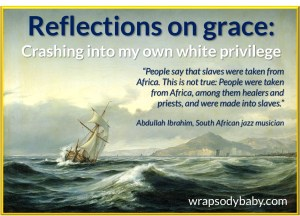 Reflections on Grace: Crashing into my white privilege