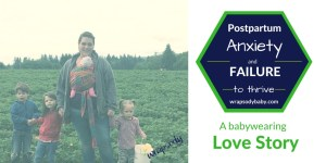 Postpartum Anxiety and Failure-to-Thrive: A babywearing love story