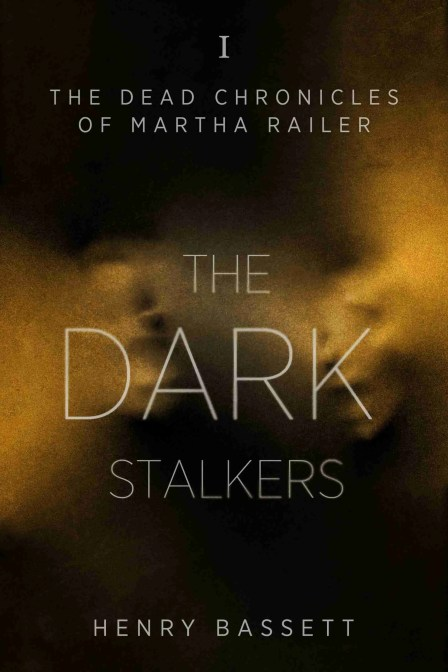 The Dark Stalkers (The Dead Chronicles of Martha Railer) by Henry Bassett
