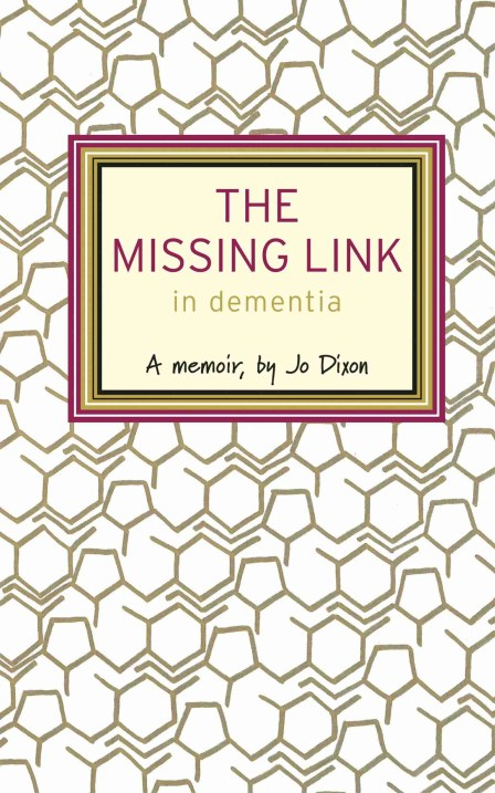 The Missing Link in Dementia: A Memoir by Jo Dixon
