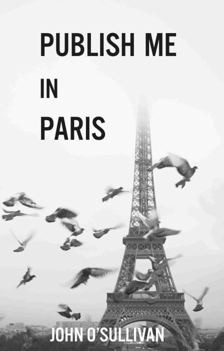 Publish Me In Paris by John O'Sullivan