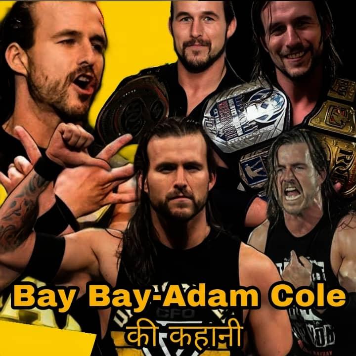 Bay Bay: एडम कोल (Adam Cole) के रेसलिंग करियर की पूरी कहानी।