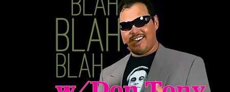 Blah Blah Blah (Ep#26) w/ Don Tony 02/17/2018
