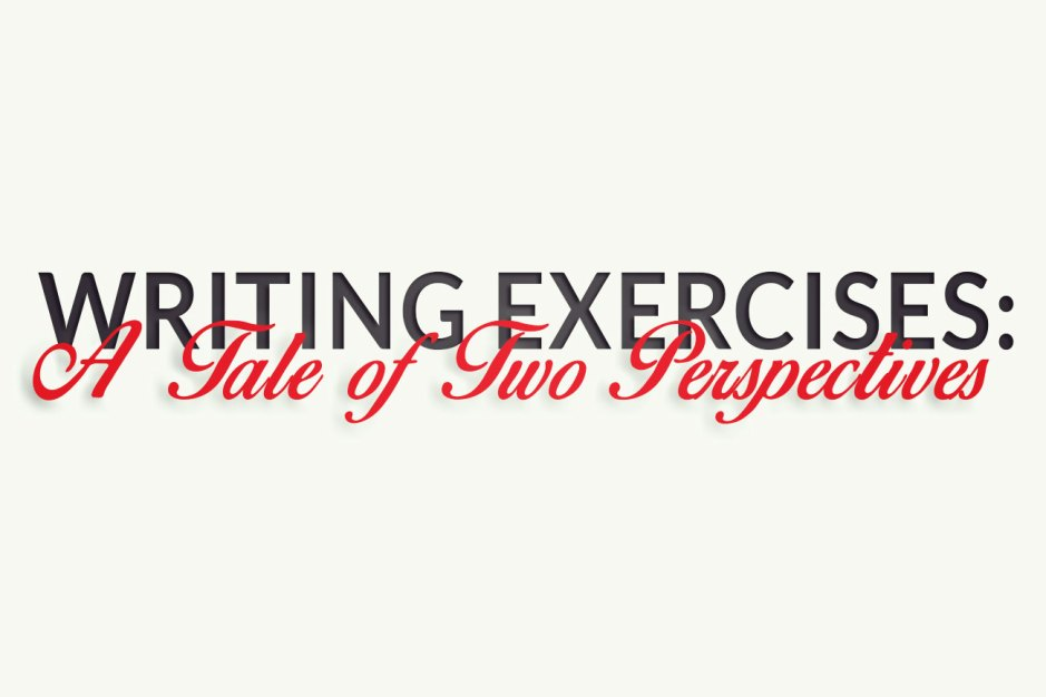 Writing Exercises: A Tale of Two Perspectives