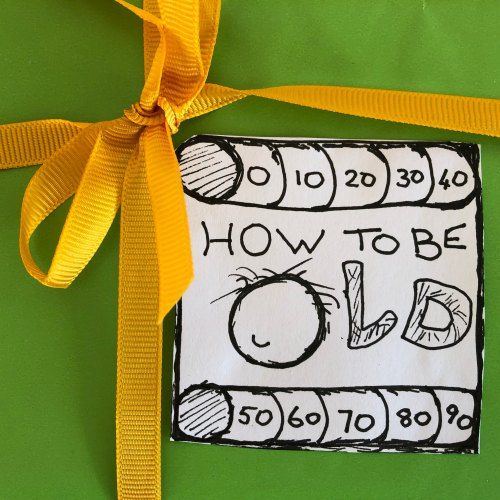 Logo words, HOW TO BE OLD 10 20 30 40 50 60 70 80 90 on green with yellow bow