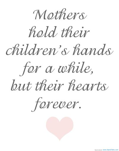 mothers-hold-their-childrens-hands-for-a-while-but-their-hearts-forever-children-quote