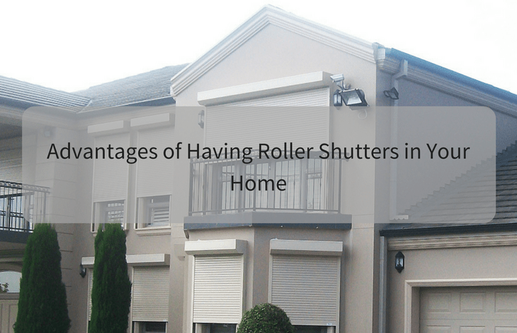 Advantages of Having Roller Shutters in Your Home