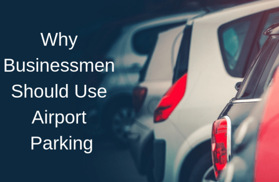 Why Businessmen Should Use Airport Parking