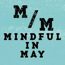 mindful, mindfulness, mindful in may, may