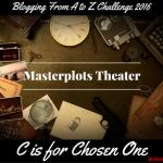 Masterplots Theater: C is for Chosen One