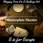 Masterplots Theater: E is for Escape
