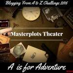 Masterplots Theater: A is for Adventure