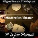 Masterplots Theater: P is for Pursuit