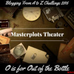 Masterplots Theater: O is for Out of the Bottle