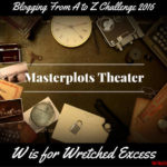 Masterplots Theater: W is for Wretched Excess