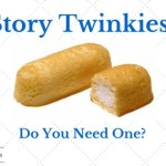 Story Twinkies: Do You Need One?
