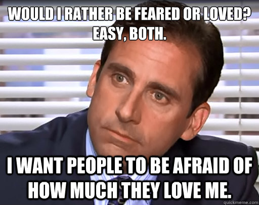 Would I rather be feared or loved
