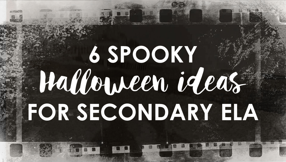 Six Spooky Halloween Ideas for Secondary ELA