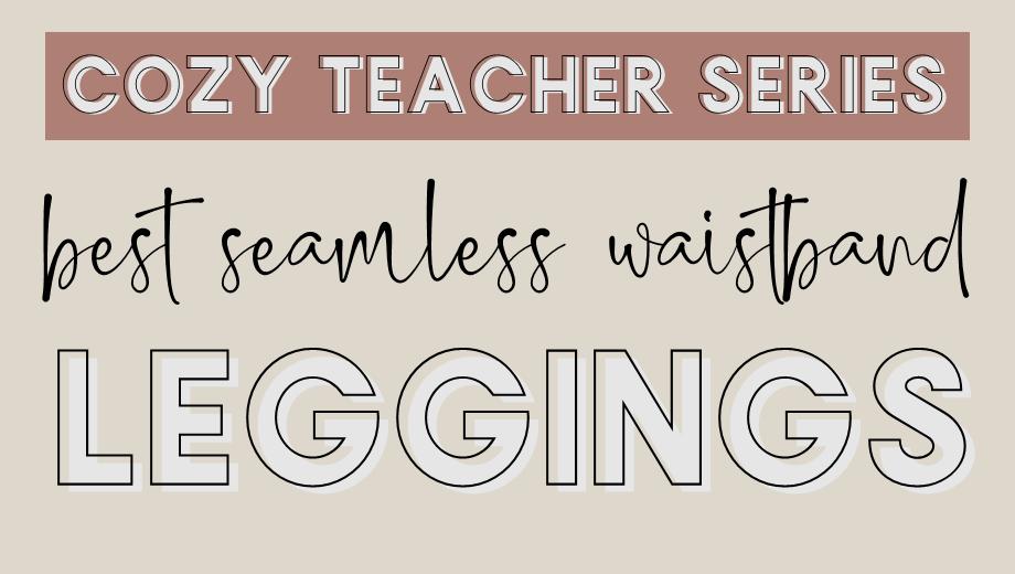 Cozy Teacher Series: Best Seamless Waistband Leggings