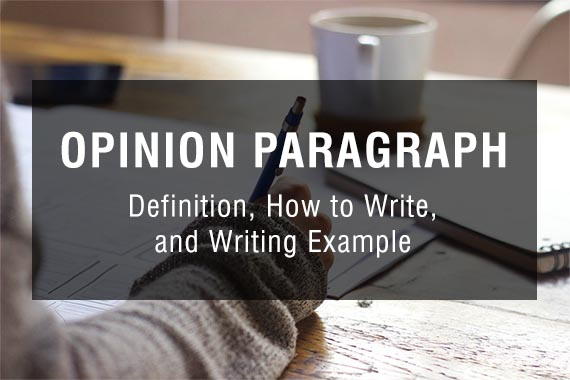 What is An Opinion Paragraph? (Definition + Writing Example)