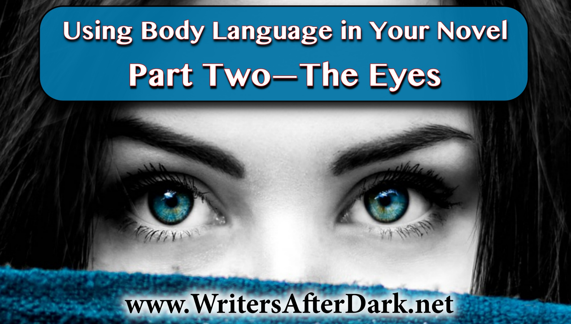 Using Body Language In Your Novel Part Two Eyes Pupils