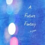 A Future Fantasy – A poem
