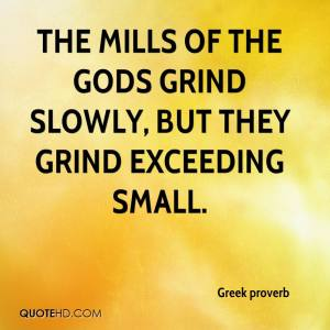 greek-proverb-quote-the-mills-of-the-gods-grind-slowly-but-they-grind