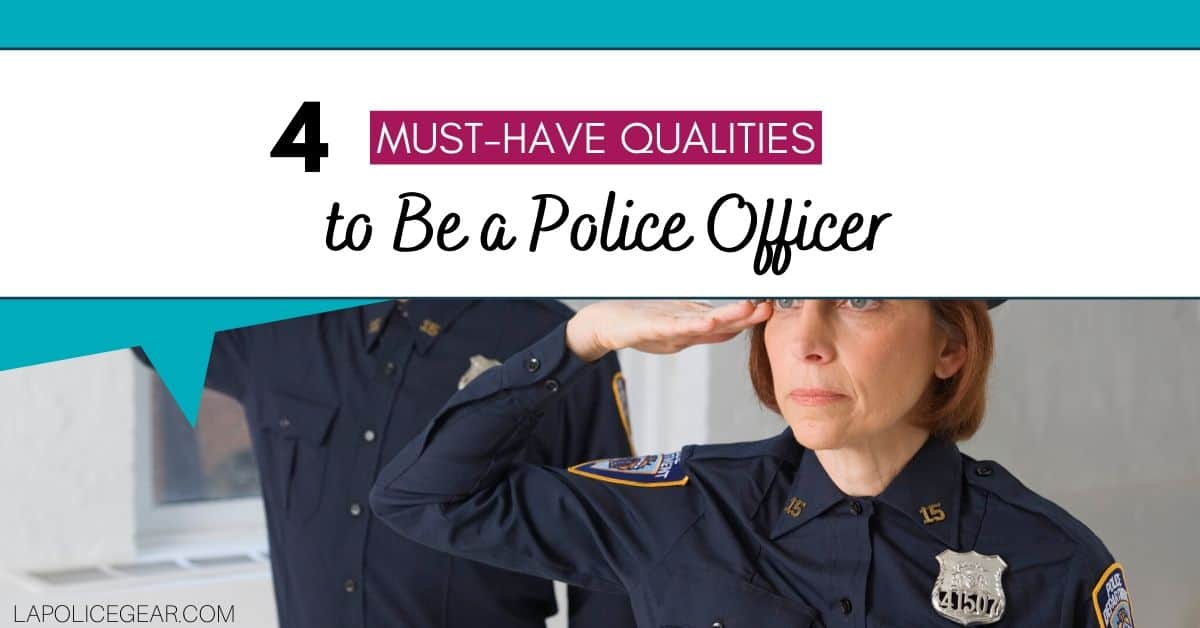 4 Must-Have Qualities to Be a Police Officer