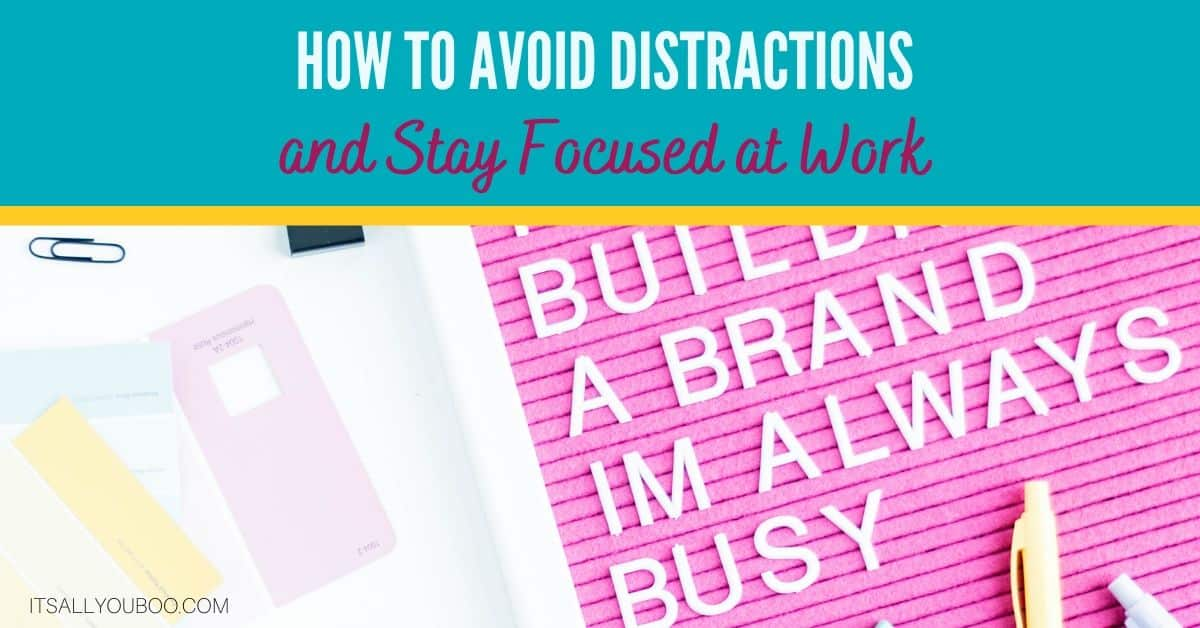 AVOID DISTRACTIONS AND STAY FOCUSED