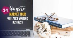 MARKET YOUR FREELANCE WRITING BUSINESS