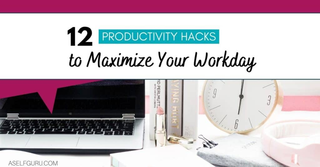 12 BEST PRODUCTIVITY HACKS TO MAXIMIZE YOUR WORKDAY