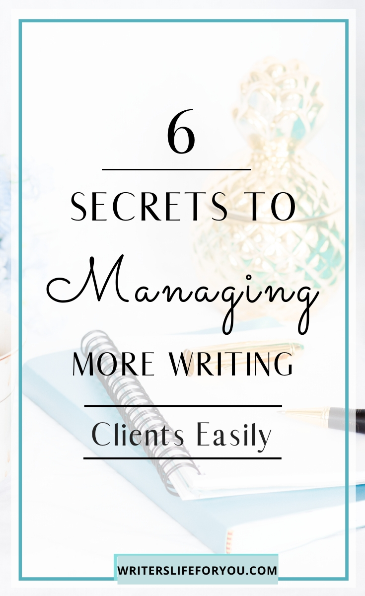 6 Simple Secrets to Managing More Writing Clients Easily
