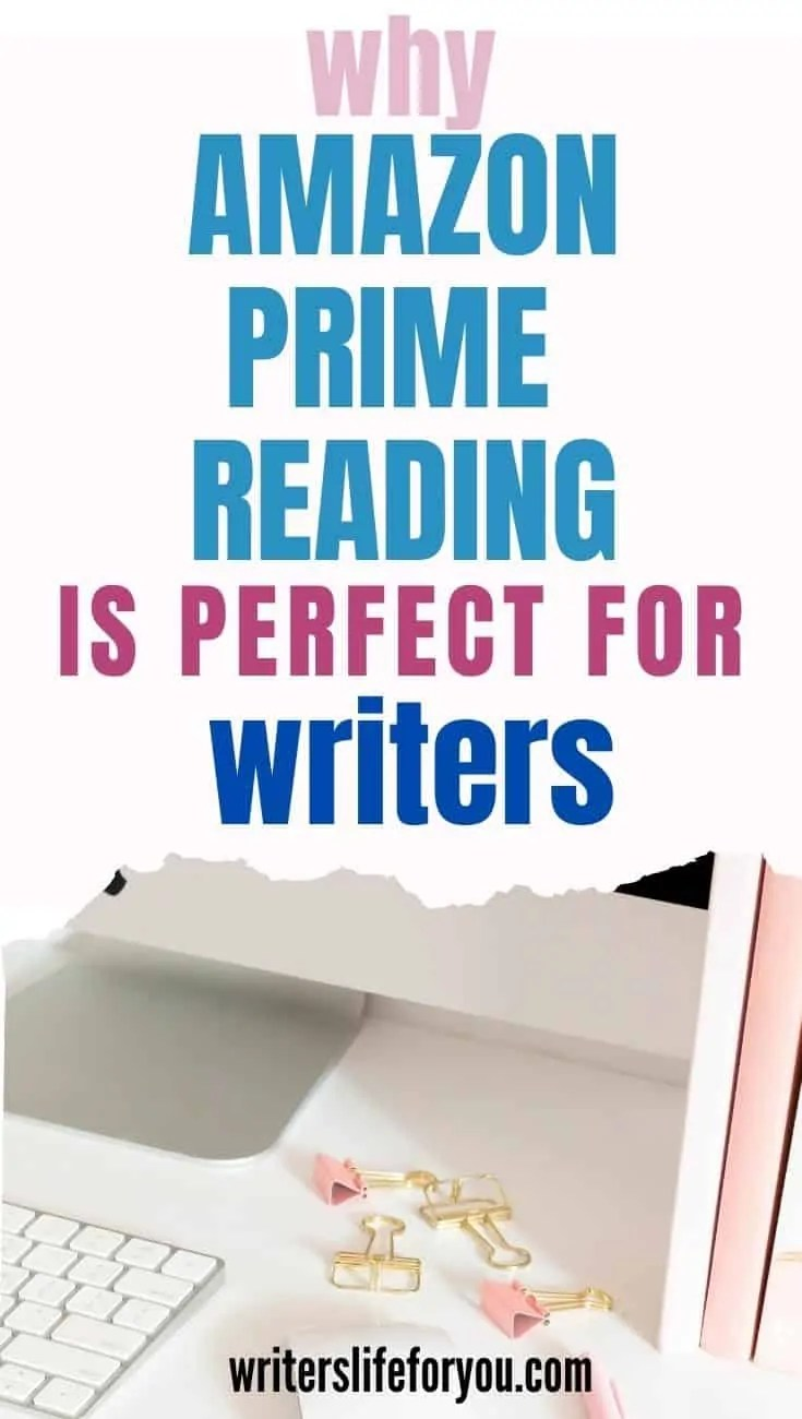 Top 11 Reasons Every Writer Needs Amazon Prime Reading and Kindle Unlimited