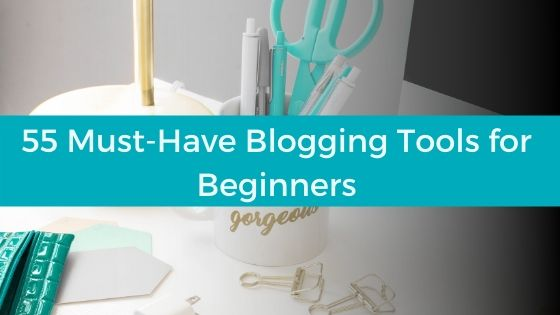 55 of the Greatest Blogging Tools for Beginners That Simplify Work