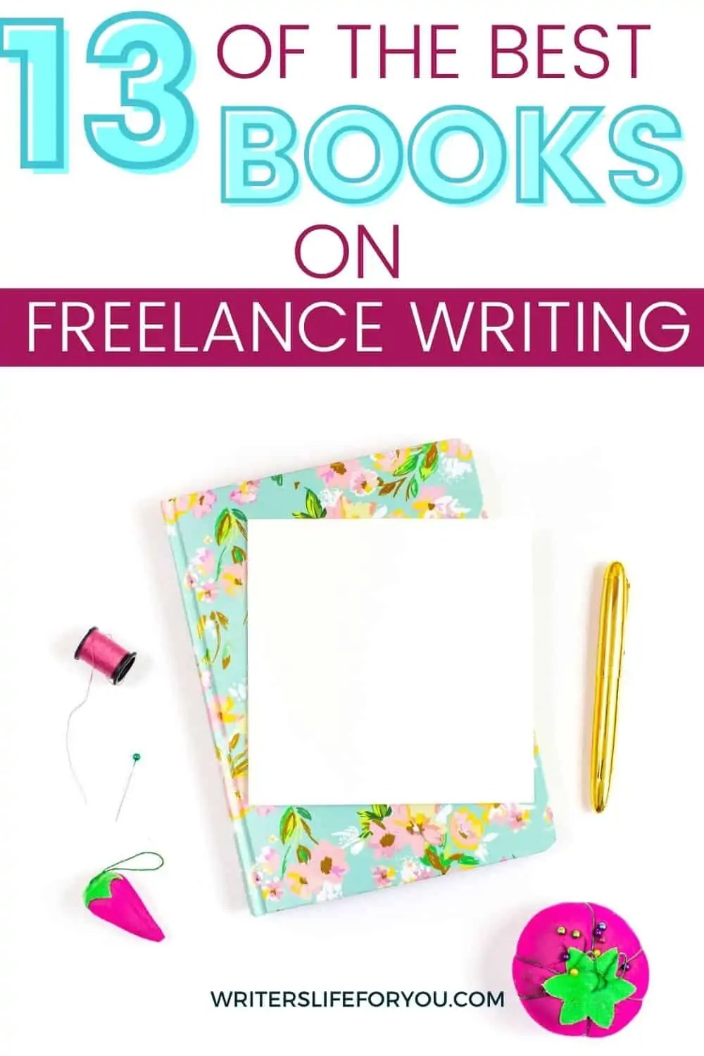 13 of the Best Books on Freelance Writing and Business That Will Make You a Success