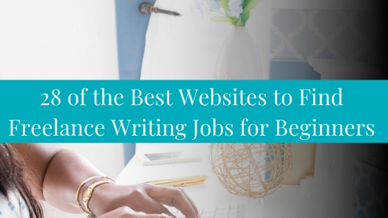 28 of the Best Websites to Find Freelance Writing Jobs for Beginners