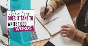 how long does it take to write 1,000 words man writing in notebook in front of laptop