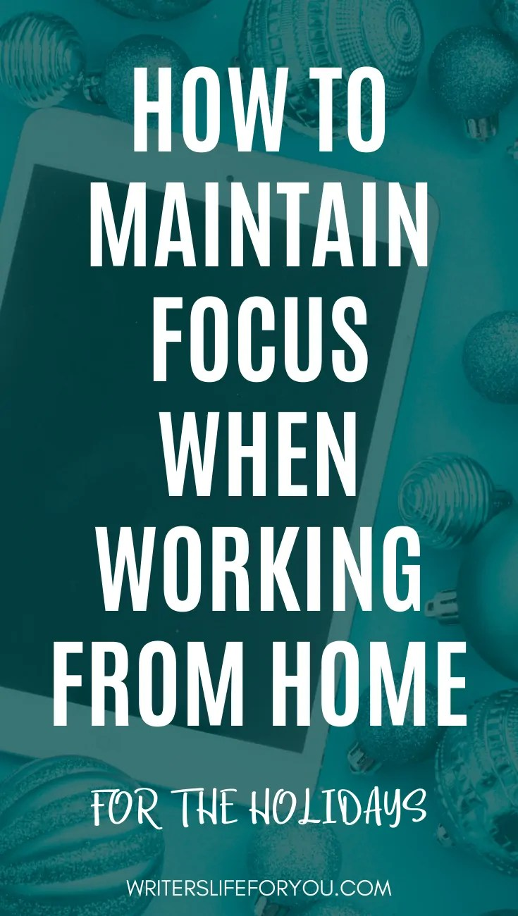 How to Maintain Focus When Working from Home for the Holidays