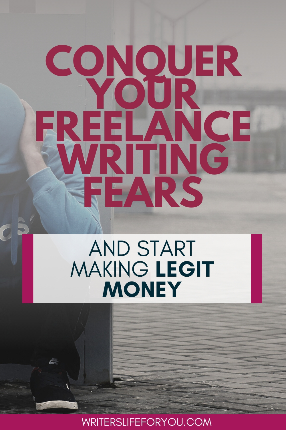 How to Overcome Your Fears of Freelance Writing and Start Making Legit Money