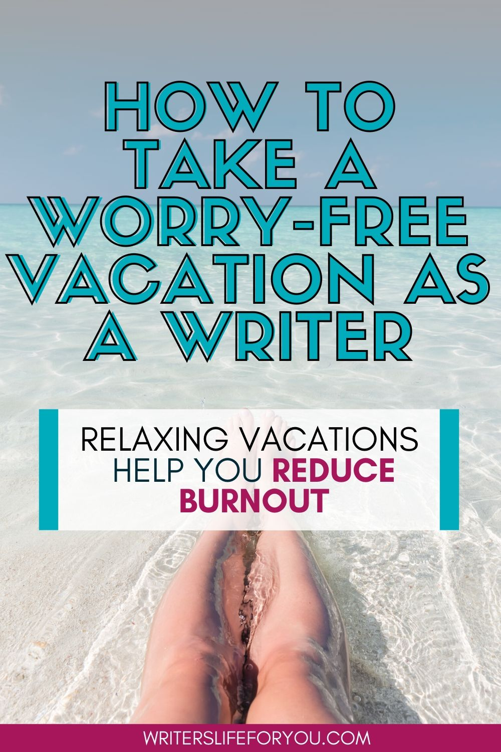 How to Take a Relaxing Worry-Free Vacation as a Writer (Even if You Barely Have Time to Eat)