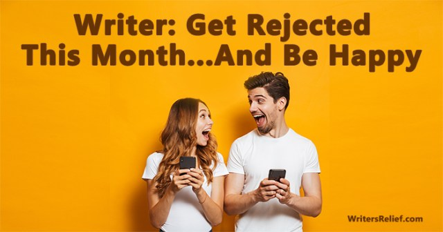 Writer: Get Rejected This Month…And Be Happy | Writer's Relief