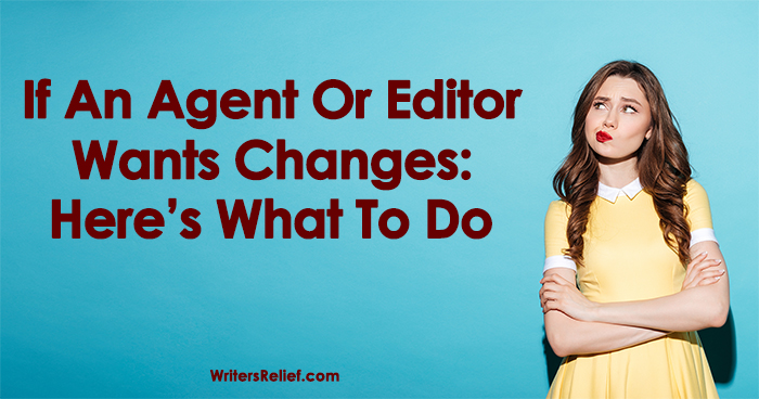 If An Agent Or Editor Wants Changes: Here's What To Do   Writer's Relief