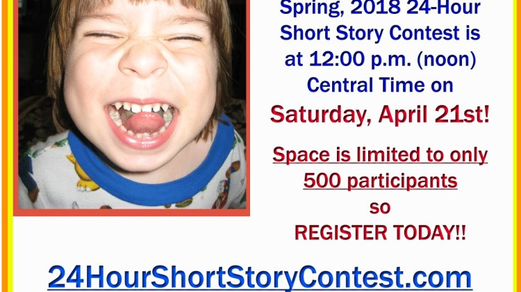 ON SATURDAY, APRIL 21st – Join Us for the Spring, 2018 24-Hour Short Story Contest – 1st Place Gets $300!!