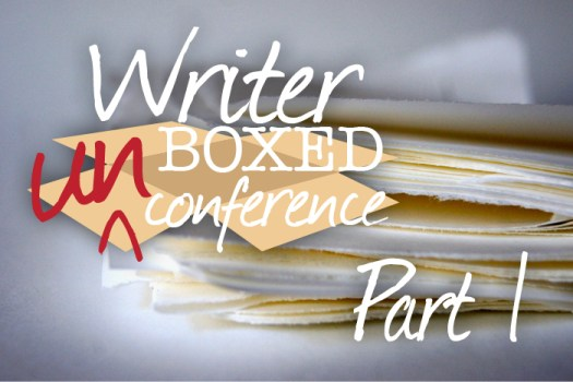 Writer UnBoxed UnConference Wrap-Up, Pt 1