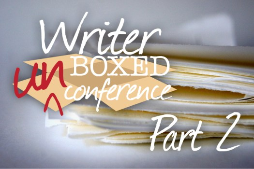 Writer UnBoxed UnConference Wrap-Up, Pt 2
